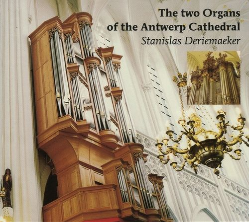 The two Organs of the Antwerp Cathedral (Stanislas Deriemaeker) (Digipack) (CD)